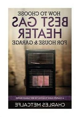 How to Choose Best Gas Heater for House & Garage: a Complete